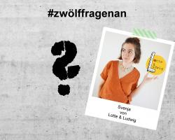 LET'S TALK ABOUT – #zwölffragenan Svenja von Lotte&Ludwig