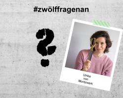 LET'S TALK ABOUT – #zwölffragenan Ulrike von Moritzwerk