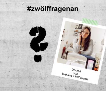 LET'S TALK ABOUT – #zwölffragenan Desireé von Two and a half seams