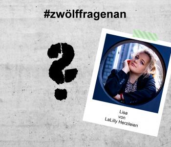 Interview // LET'S TALK ABOUT – #zwölffragenan Lisa von LaLilly Herzileien